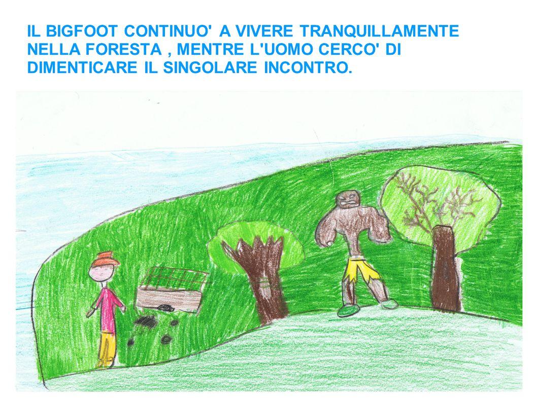 IL BIGFOOT CONTINUO A VIVERE TRANQUILLAMENTE NELLA FORESTA, MENTRE L UOMO CERCO DI DIMENTICARE IL SINGOLARE INCONTRO.