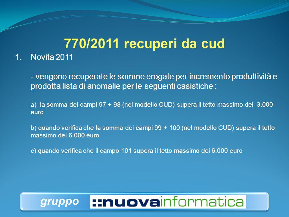 770/2011 recuperi da cud 1.Novita 2011 - vengono recuperate le somme erogate per incremento produttività e prodotta lista di anomalie per le seguenti