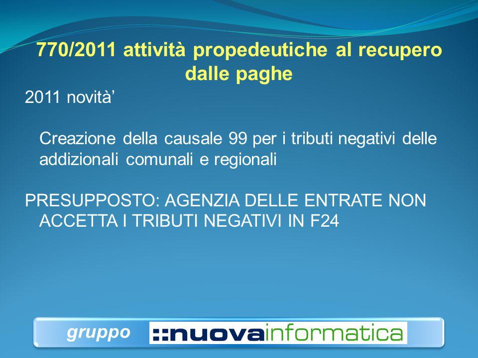 770/2011 attività propedeutiche al recupero dalle paghe 2011 novità' Creazione della causale 99 per i tributi negativi delle addizionali comunali e re