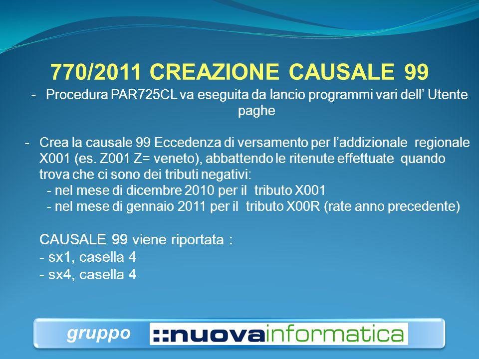 770/2011 CREAZIONE CAUSALE 99 -Procedura PAR725CL va eseguita da lancio programmi vari dell' Utente paghe -Crea la causale 99 Eccedenza di versamento
