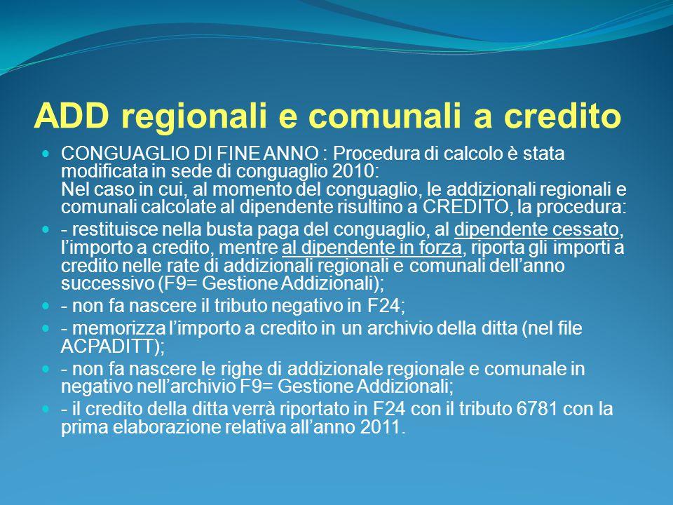 ADD regionali e comunali a credito CONGUAGLIO DI FINE ANNO : Procedura di calcolo è stata modificata in sede di conguaglio 2010: Nel caso in cui, al m