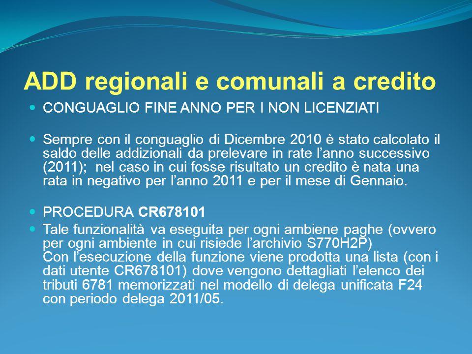 ADD regionali e comunali a credito CONGUAGLIO FINE ANNO PER I NON LICENZIATI Sempre con il conguaglio di Dicembre 2010 è stato calcolato il saldo dell