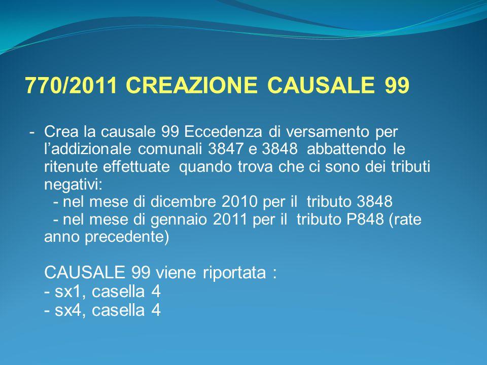 770/2011 CREAZIONE CAUSALE 99 -Crea la causale 99 Eccedenza di versamento per l'addizionale comunali 3847 e 3848 abbattendo le ritenute effettuate qua