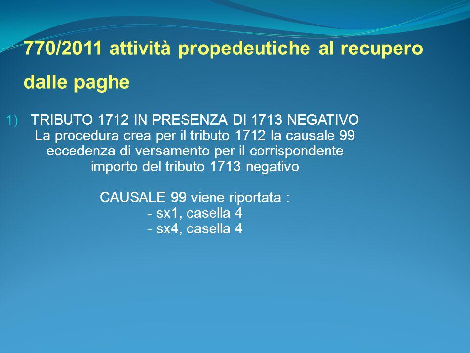 770/2011 attività propedeutiche al recupero dalle paghe 1) TRIBUTO 1712 IN PRESENZA DI 1713 NEGATIVO La procedura crea per il tributo 1712 la causale