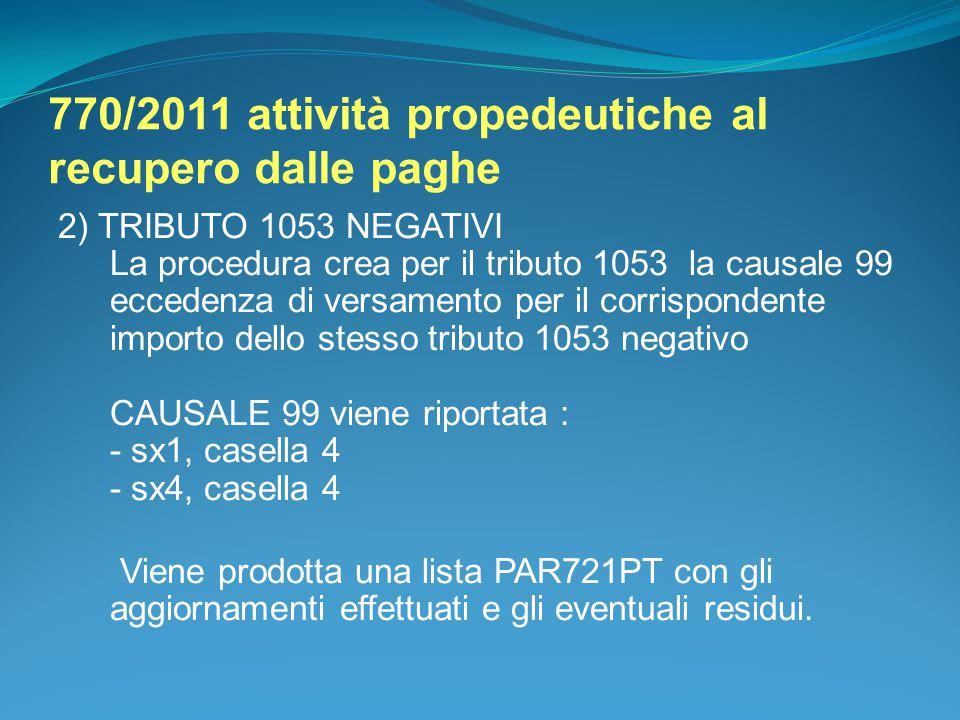 770/2011 attività propedeutiche al recupero dalle paghe 2) TRIBUTO 1053 NEGATIVI La procedura crea per il tributo 1053 la causale 99 eccedenza di vers