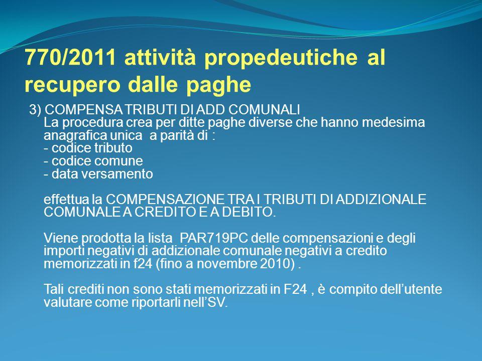 770/2011 attività propedeutiche al recupero dalle paghe 3) COMPENSA TRIBUTI DI ADD COMUNALI La procedura crea per ditte paghe diverse che hanno medesi