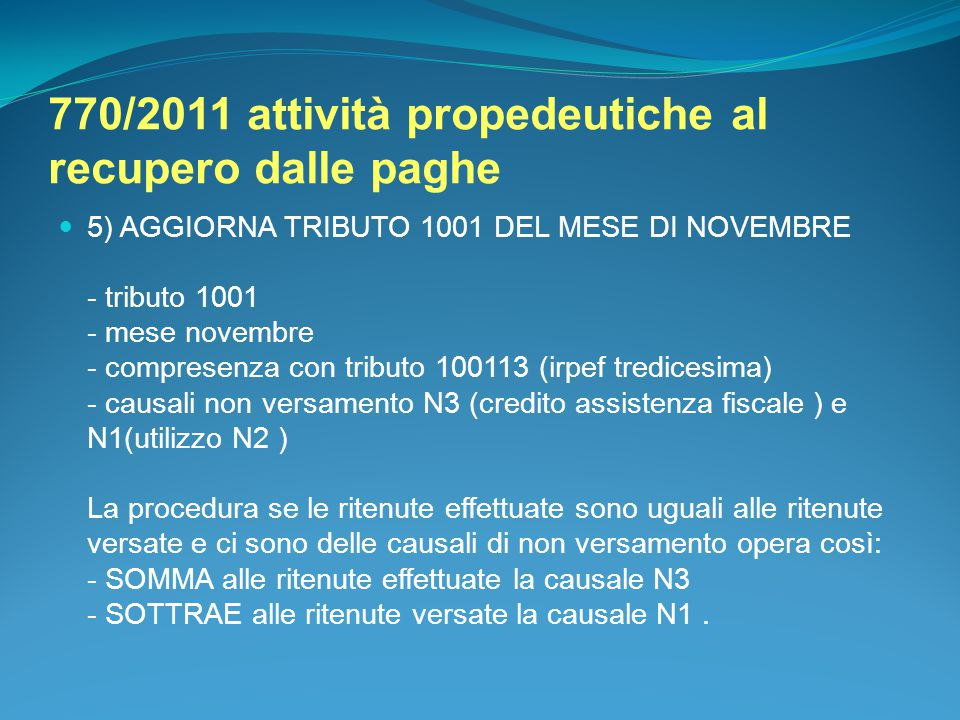 770/2011 attività propedeutiche al recupero dalle paghe 5) AGGIORNA TRIBUTO 1001 DEL MESE DI NOVEMBRE - tributo 1001 - mese novembre - compresenza con