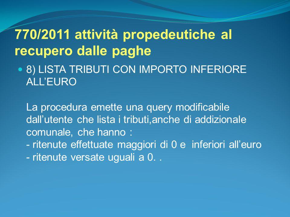 770/2011 attività propedeutiche al recupero dalle paghe 8) LISTA TRIBUTI CON IMPORTO INFERIORE ALL'EURO La procedura emette una query modificabile dal