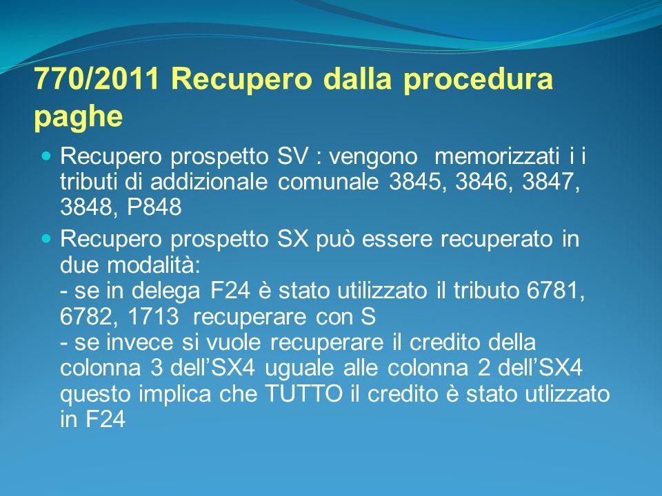 770/2011 Recupero dalla procedura paghe Recupero prospetto SV : vengono memorizzati i i tributi di addizionale comunale 3845, 3846, 3847, 3848, P848 R
