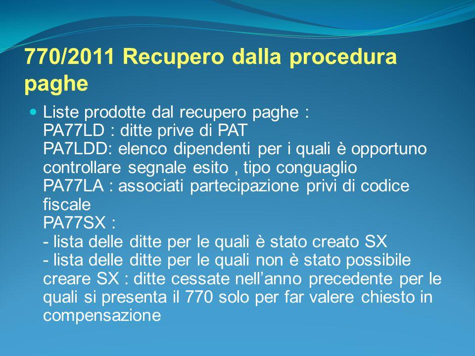 770/2011 Recupero dalla procedura paghe Liste prodotte dal recupero paghe : PA77LD : ditte prive di PAT PA7LDD: elenco dipendenti per i quali è opport