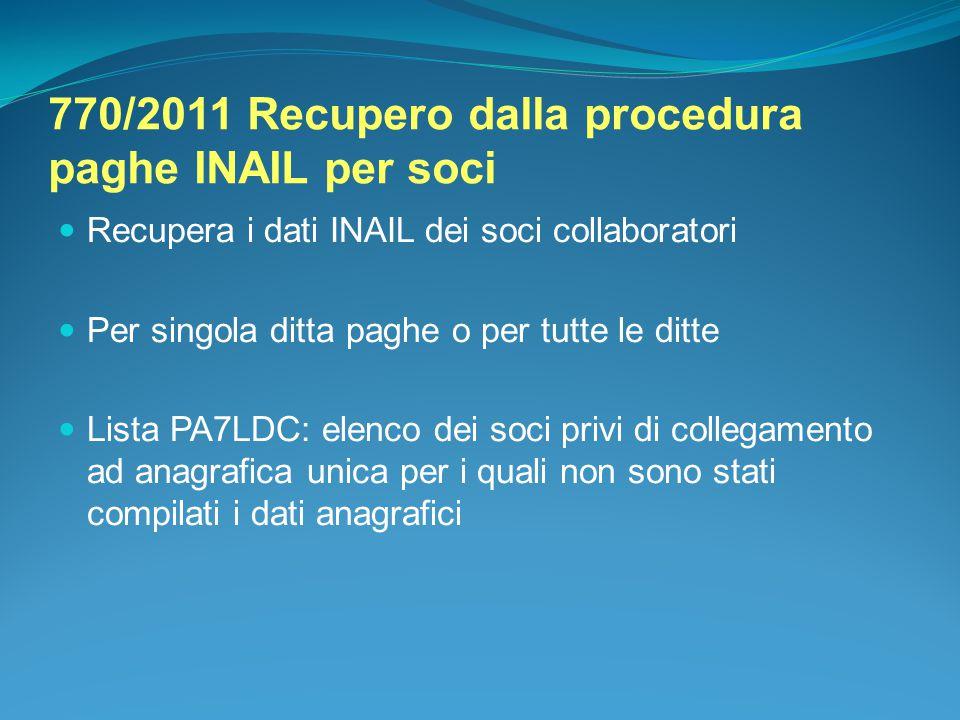 770/2011 Recupero dalla procedura paghe INAIL per soci Recupera i dati INAIL dei soci collaboratori Per singola ditta paghe o per tutte le ditte Lista