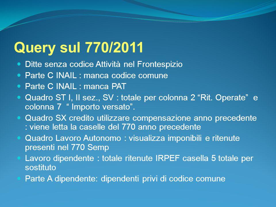 Query sul 770/2011 Ditte senza codice Attività nel Frontespizio Parte C INAIL : manca codice comune Parte C INAIL : manca PAT Quadro ST I, II sez., SV