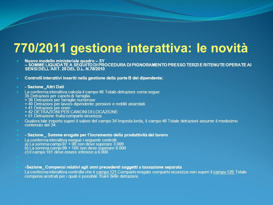 770/2011 gestione interattiva: le novità Nuovo modello ministeriale quadro – SY – SOMME LIQUIDATE A SEGUITO DI PROCEDURA DI PIGNORAMENTO PRESSO TERZI
