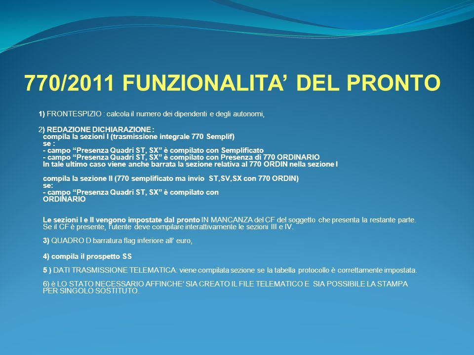 770/2011 FUNZIONALITA' DEL PRONTO 1) FRONTESPIZIO : calcola il numero dei dipendenti e degli autonomi, 2) REDAZIONE DICHIARAZIONE : compila la sezioni