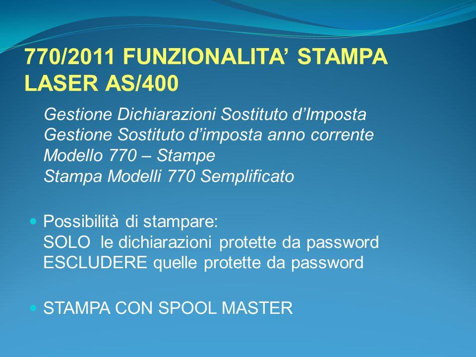 770/2011 FUNZIONALITA' STAMPA LASER AS/400 Gestione Dichiarazioni Sostituto d'Imposta Gestione Sostituto d'imposta anno corrente Modello 770 – Stampe