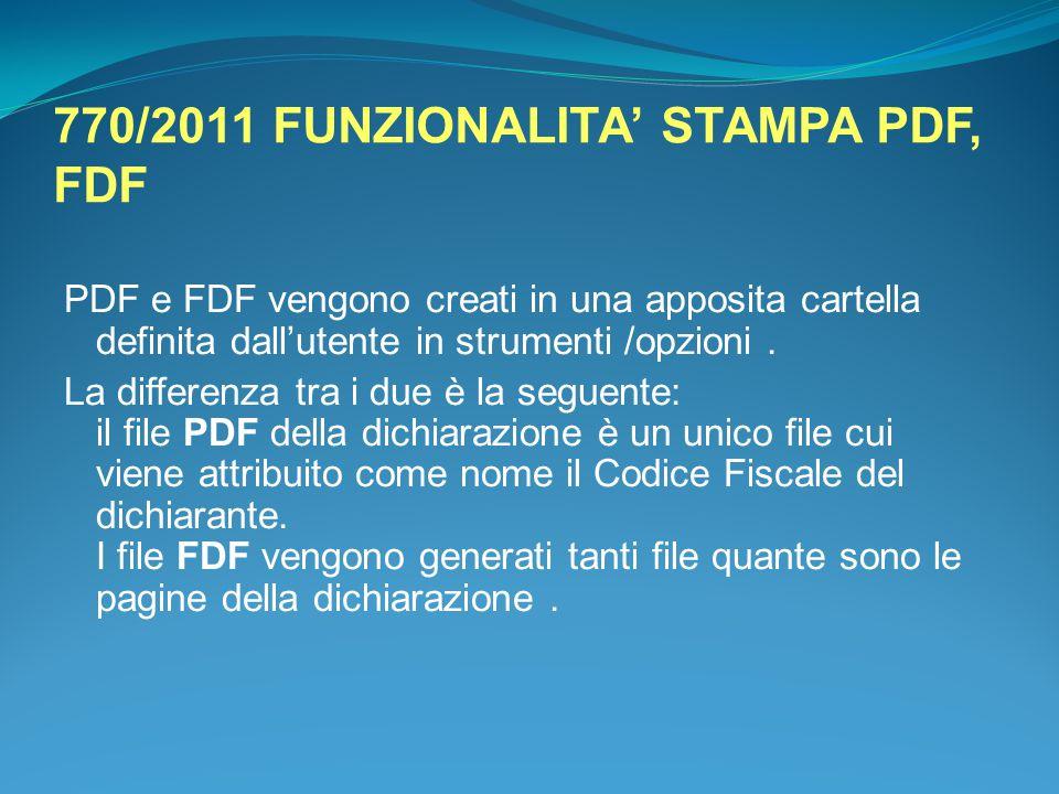 770/2011 FUNZIONALITA' STAMPA PDF, FDF PDF e FDF vengono creati in una apposita cartella definita dall'utente in strumenti /opzioni. La differenza tra