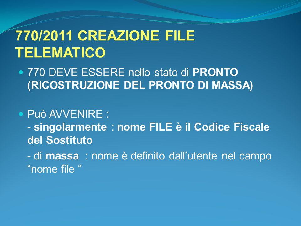 770/2011 CREAZIONE FILE TELEMATICO 770 DEVE ESSERE nello stato di PRONTO (RICOSTRUZIONE DEL PRONTO DI MASSA) Può AVVENIRE : - singolarmente : nome FIL
