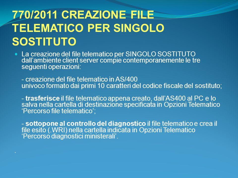 770/2011 CREAZIONE FILE TELEMATICO PER SINGOLO SOSTITUTO La creazione del file telematico per SINGOLO SOSTITUTO dall'ambiente client server compie con