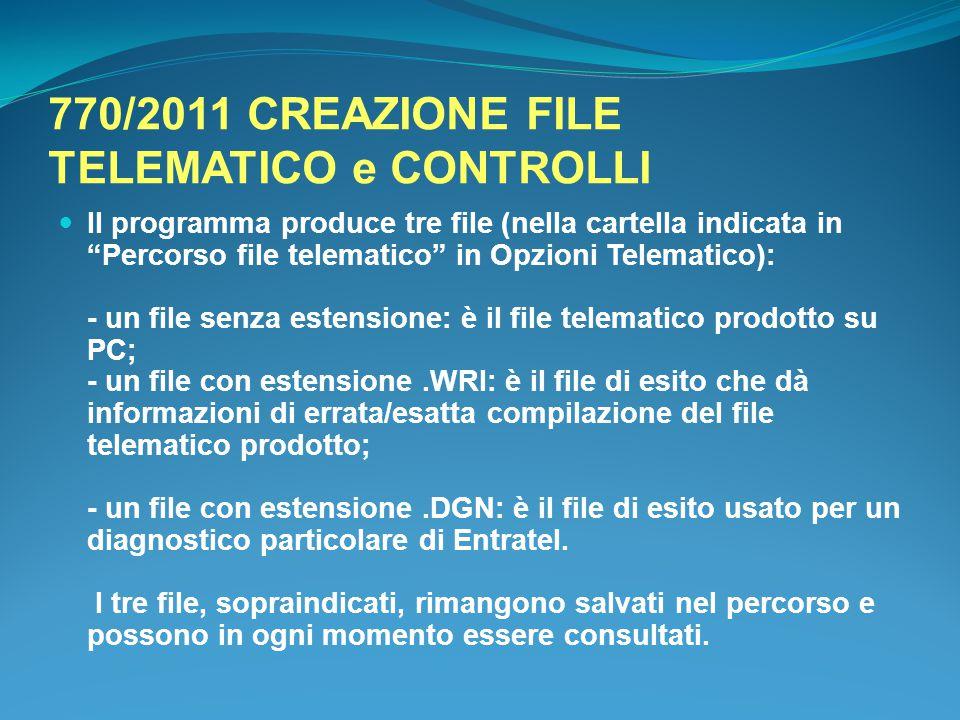 """770/2011 CREAZIONE FILE TELEMATICO e CONTROLLI Il programma produce tre file (nella cartella indicata in """"Percorso file telematico"""" in Opzioni Telemat"""