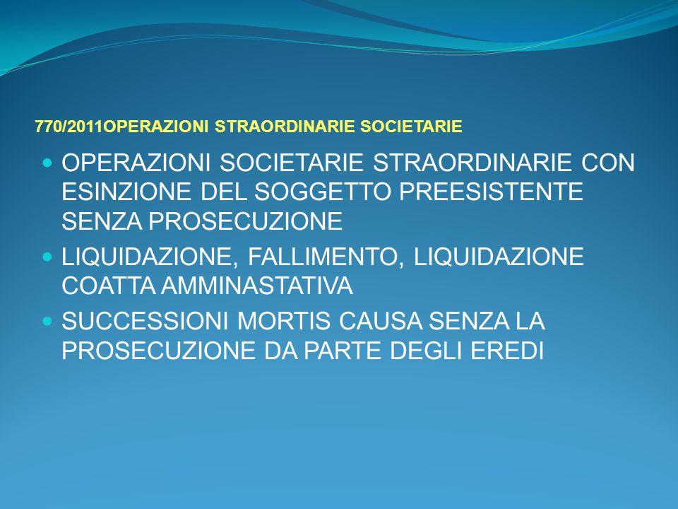 770/2011OPERAZIONI STRAORDINARIE SOCIETARIE OPERAZIONI SOCIETARIE STRAORDINARIE CON ESINZIONE DEL SOGGETTO PREESISTENTE SENZA PROSECUZIONE LIQUIDAZION