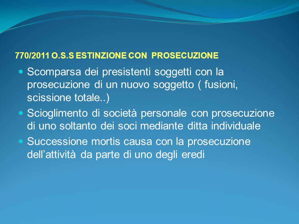 770/2011 O.S.S ESTINZIONE CON PROSECUZIONE Scomparsa dei presistenti soggetti con la prosecuzione di un nuovo soggetto ( fusioni, scissione totale..)