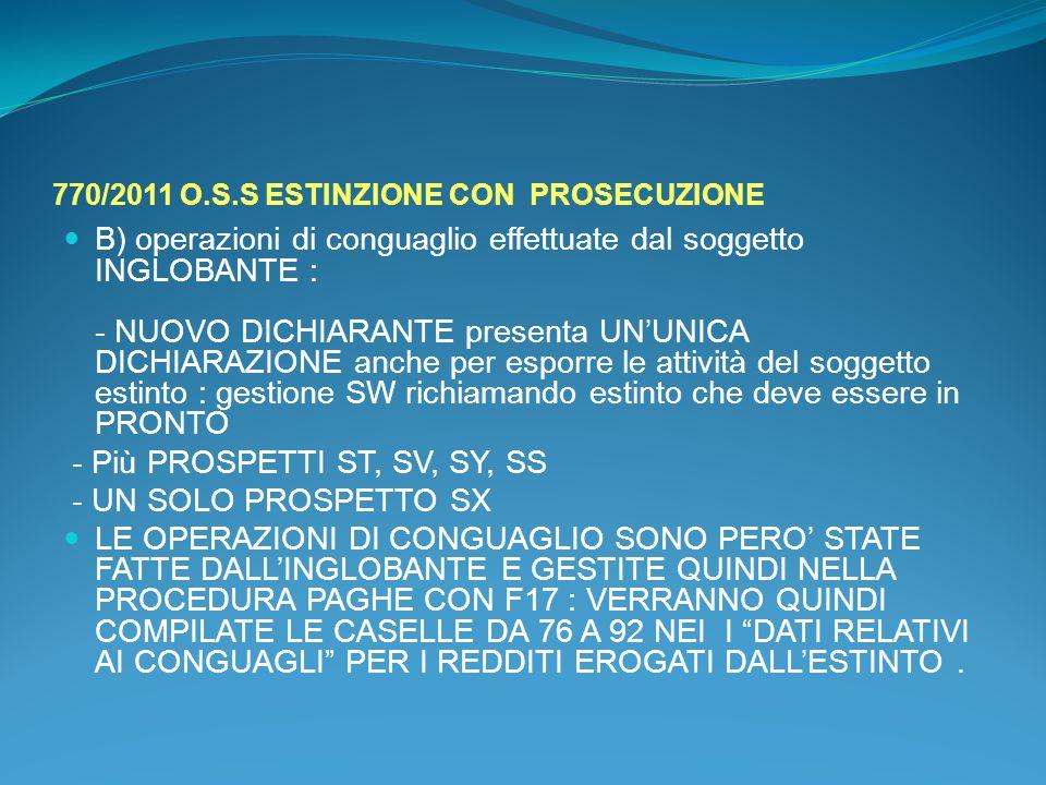770/2011 O.S.S ESTINZIONE CON PROSECUZIONE B) operazioni di conguaglio effettuate dal soggetto INGLOBANTE : - NUOVO DICHIARANTE presenta UN'UNICA DICH