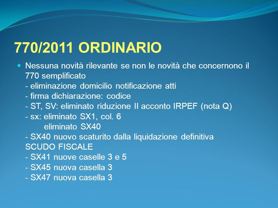 770/2011 ORDINARIO Nessuna novità rilevante se non le novità che concernono il 770 semplificato - eliminazione domicilio notificazione atti - firma di
