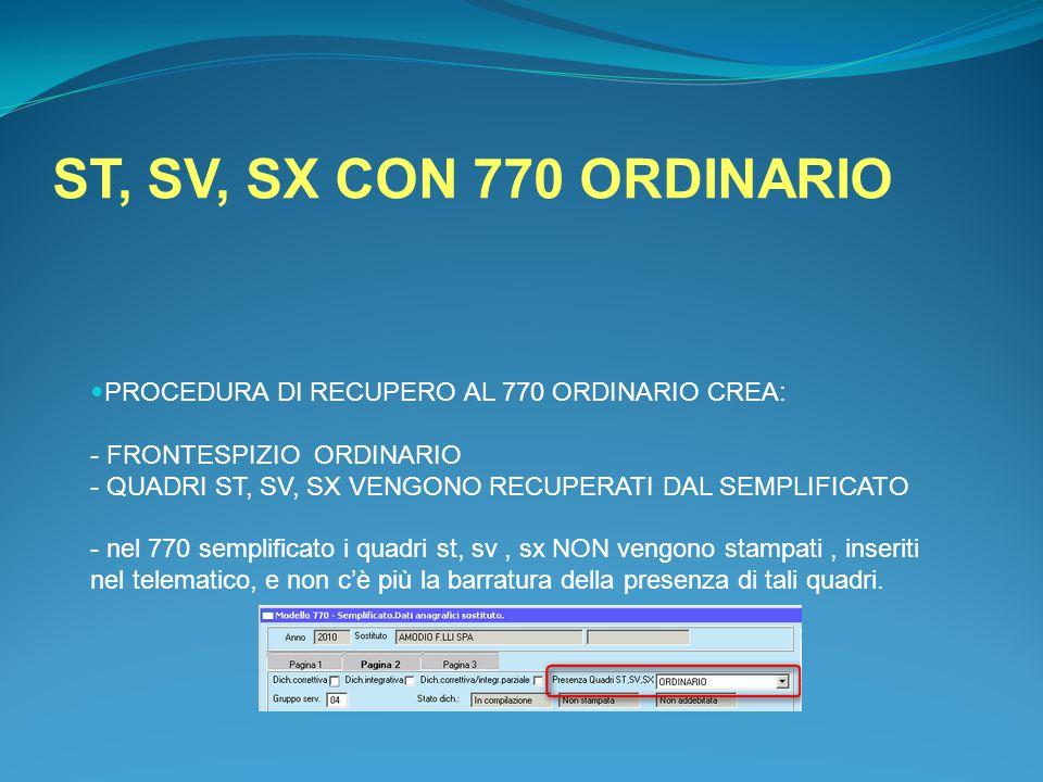 ST, SV, SX CON 770 ORDINARIO PROCEDURA DI RECUPERO AL 770 ORDINARIO CREA: - FRONTESPIZIO ORDINARIO - QUADRI ST, SV, SX VENGONO RECUPERATI DAL SEMPLIFI