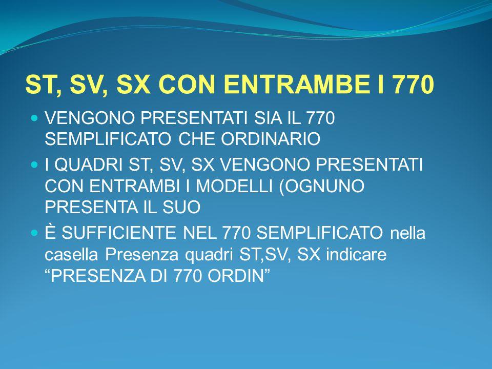 ST, SV, SX CON ENTRAMBE I 770 VENGONO PRESENTATI SIA IL 770 SEMPLIFICATO CHE ORDINARIO I QUADRI ST, SV, SX VENGONO PRESENTATI CON ENTRAMBI I MODELLI (