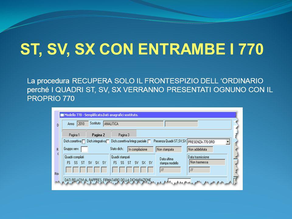 ST, SV, SX CON ENTRAMBE I 770 La procedura RECUPERA SOLO IL FRONTESPIZIO DELL 'ORDINARIO perché I QUADRI ST, SV, SX VERRANNO PRESENTATI OGNUNO CON IL