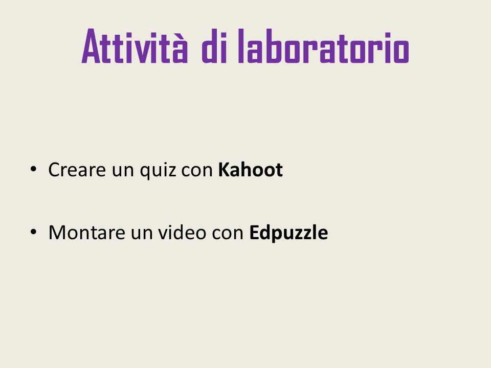 Attività di laboratorio Creare un quiz con Kahoot Montare un video con Edpuzzle