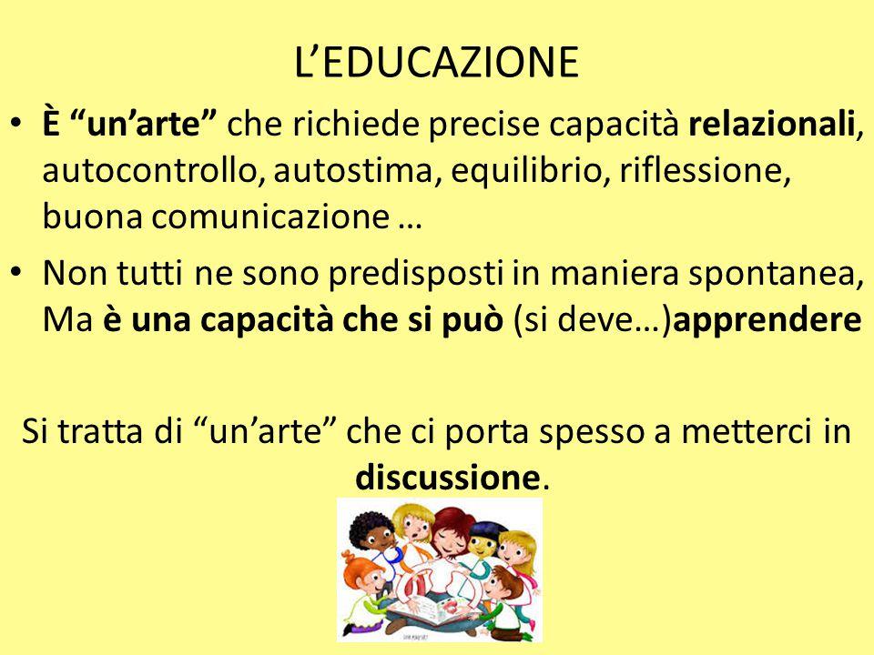 """L'EDUCAZIONE È """"un'arte"""" che richiede precise capacità relazionali, autocontrollo, autostima, equilibrio, riflessione, buona comunicazione … Non tutti"""
