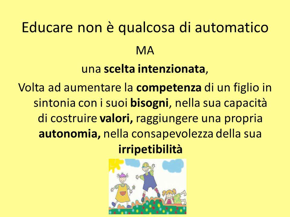 Educare non è qualcosa di automatico MA una scelta intenzionata, Volta ad aumentare la competenza di un figlio in sintonia con i suoi bisogni, nella s
