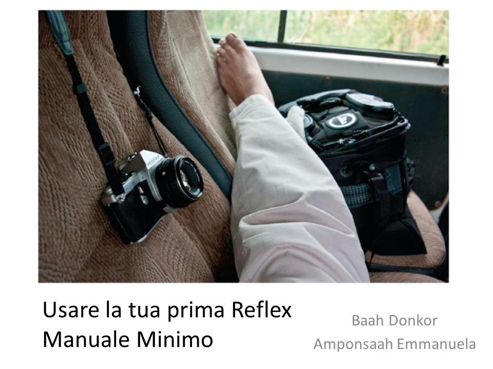 Usare la tua prima Reflex Manuale Minimo Baah Donkor Amponsaah Emmanuela