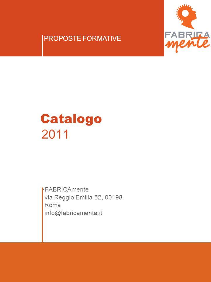 PROPOSTE FORMATIVE FABRICAmente via Reggio Emilia 52, 00198 Roma info@fabricamente.it Catalogo 2011
