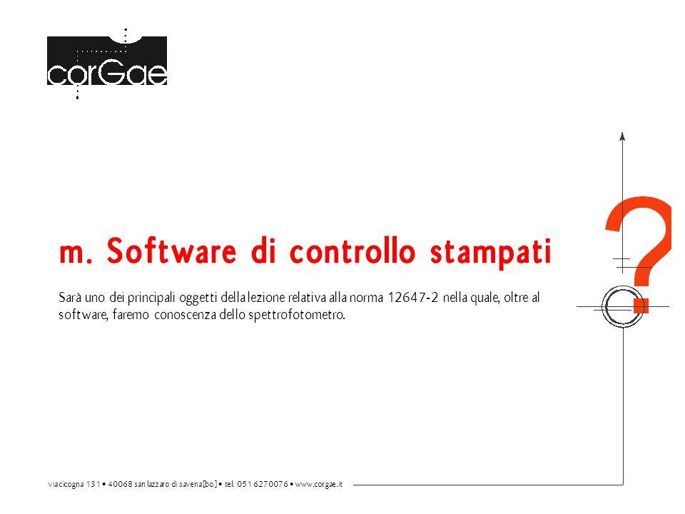 m. Software di controllo stampati Sarà uno dei principali oggetti della lezione relativa alla norma 12647-2 nella quale, oltre al software, faremo con