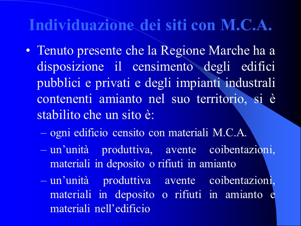 Individuazione dei siti con M.C.A. Tenuto presente che la Regione Marche ha a disposizione il censimento degli edifici pubblici e privati e degli impi