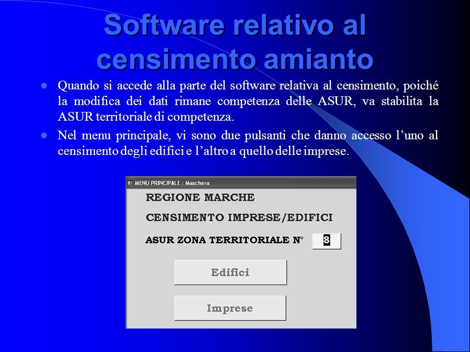 Software relativo al censimento amianto Quando si accede alla parte del software relativa al censimento, poiché la modifica dei dati rimane competenza delle ASUR, va stabilita la ASUR territoriale di competenza.
