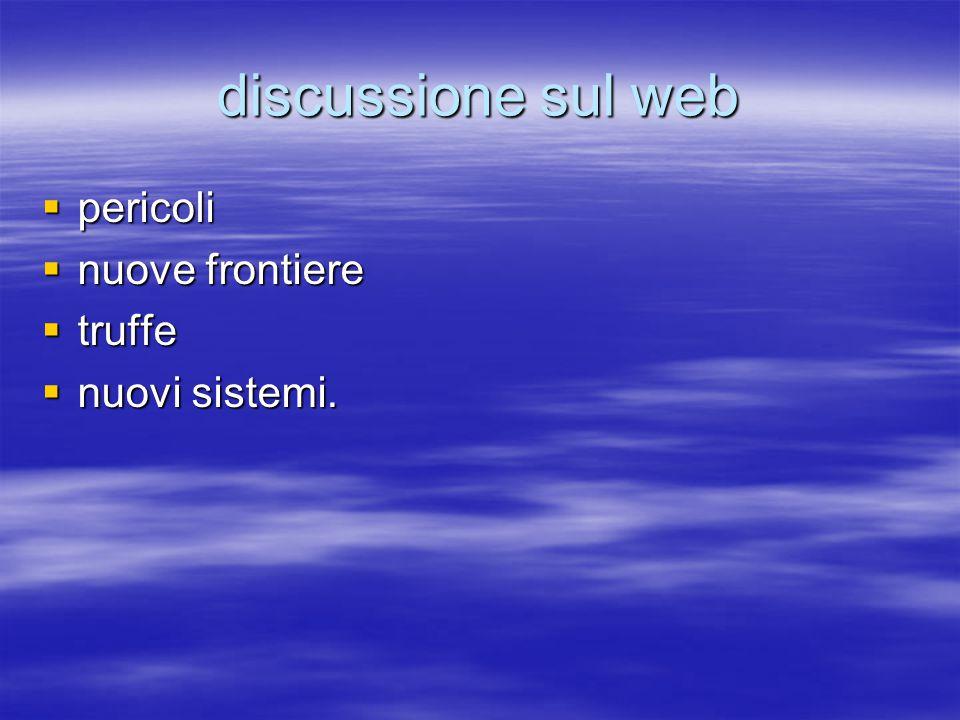 discussione sul web  pericoli  nuove frontiere  truffe  nuovi sistemi.