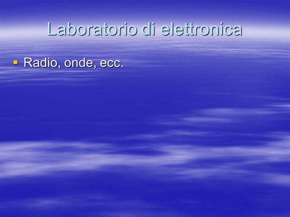 Laboratorio di elettronica  Radio, onde, ecc.