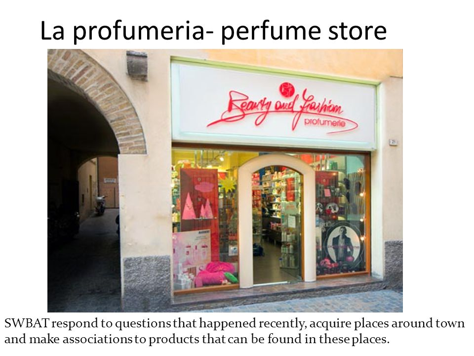 La profumeria- perfume store SWBAT respond to questions that happened recently, acquire places around town and make associations to products that can be found in these places.