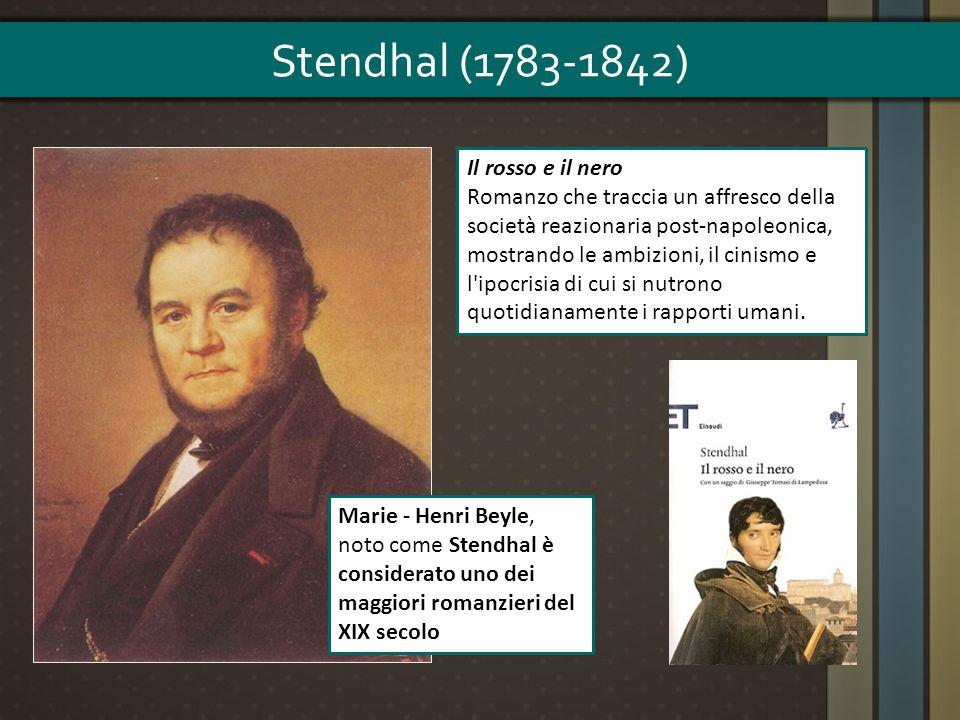 Marie - Henri Beyle, noto come Stendhal è considerato uno dei maggiori romanzieri del XIX secolo Il rosso e il nero Romanzo che traccia un affresco de
