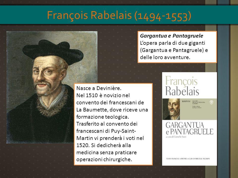 Gargantua e Pantagruele L'opera parla di due giganti (Gargantua e Pantagruele) e delle loro avventure. Nasce a Devinière. Nel 1510 è novizio nel conve