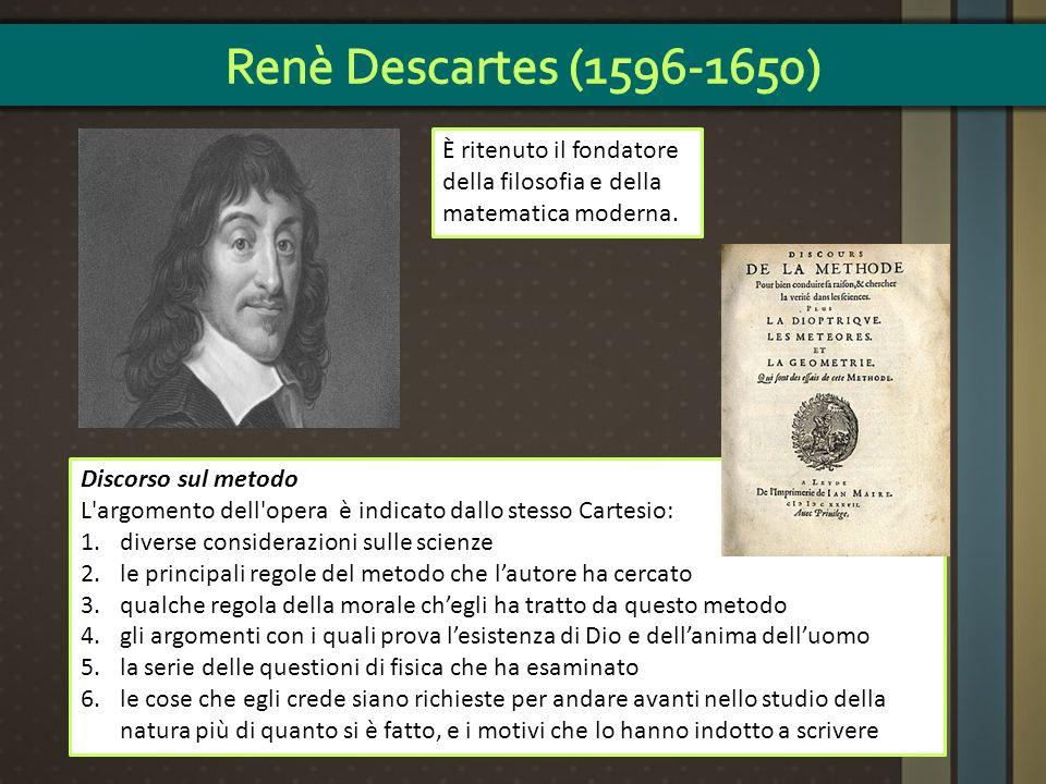 È ritenuto il fondatore della filosofia e della matematica moderna. Discorso sul metodo L'argomento dell'opera è indicato dallo stesso Cartesio: 1.div