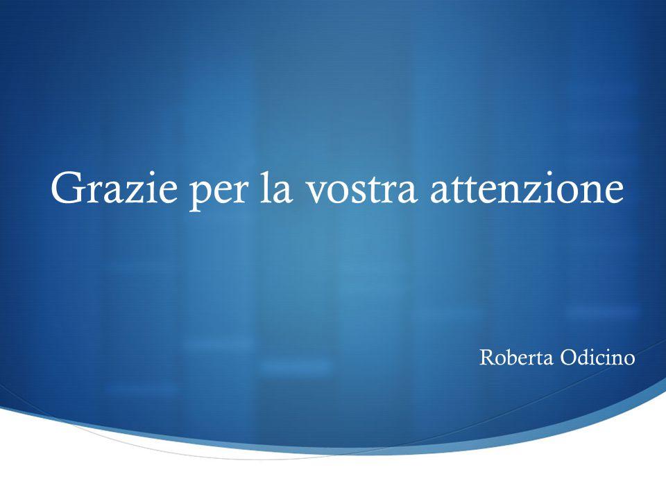 Grazie per la vostra attenzione Roberta Odicino