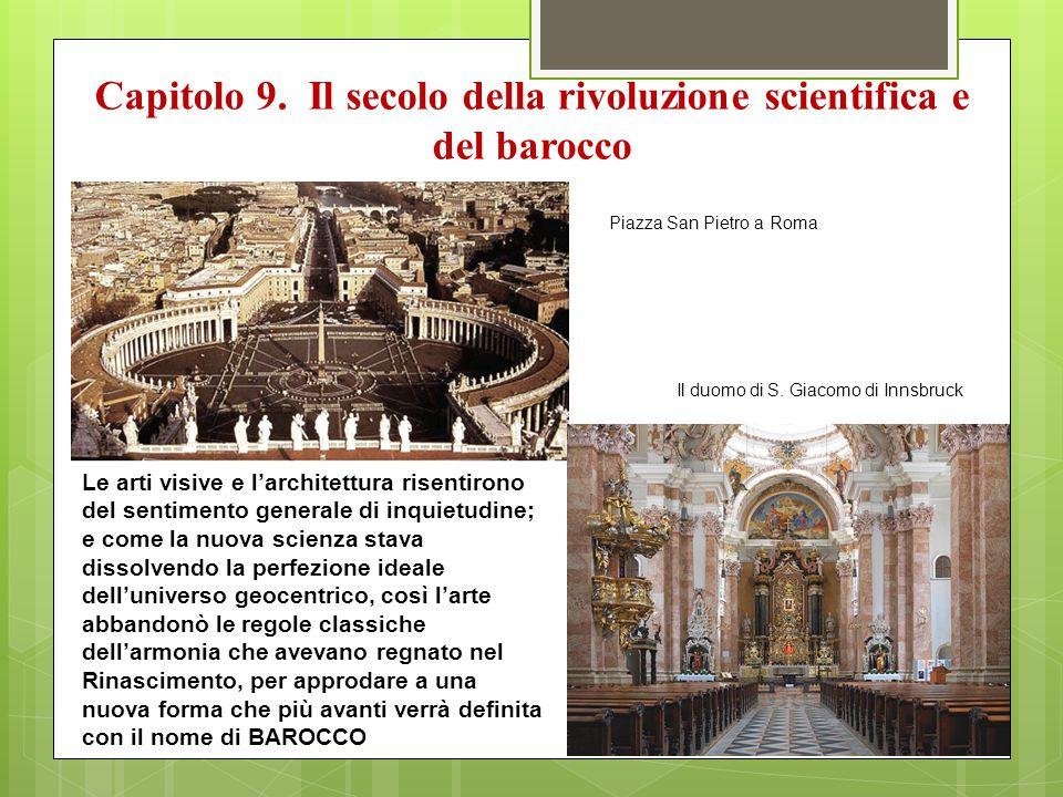 Capitolo 9. Il secolo della rivoluzione scientifica e del barocco Le arti visive e l'architettura risentirono del sentimento generale di inquietudine;