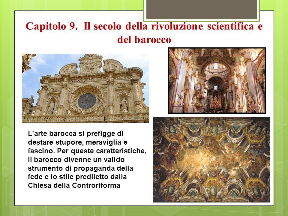 Capitolo 9. Il secolo della rivoluzione scientifica e del barocco L'arte barocca si prefigge di destare stupore, meraviglia e fascino. Per queste cara