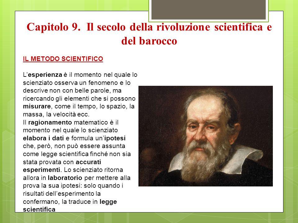 Capitolo 9. Il secolo della rivoluzione scientifica e del barocco IL METODO SCIENTIFICO L'esperienza è il momento nel quale lo scienziato osserva un f