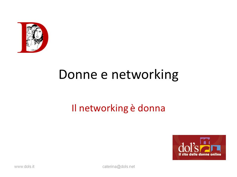 Donne e networking Il networking è donna www.dols.itcaterina@dols.net