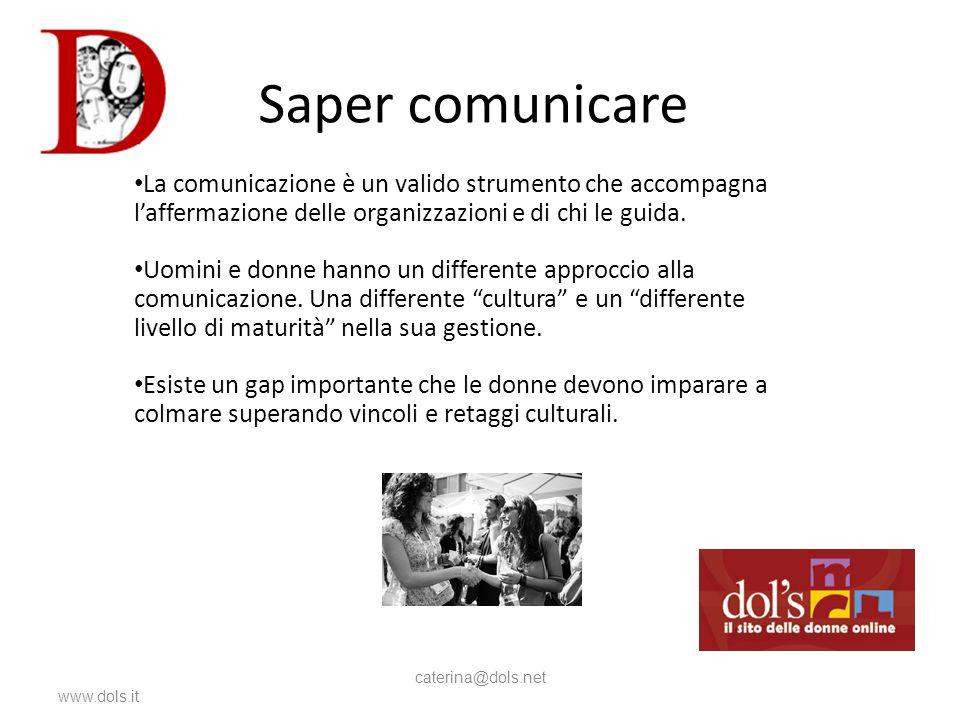 www.dols.it caterina@dols.net La comunicazione è un valido strumento che accompagna l'affermazione delle organizzazioni e di chi le guida.